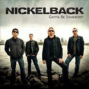 """Nickelback """"Gotta Be Somebody"""""""